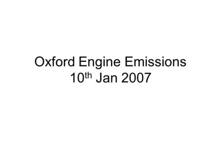 Oxford Engine Emissions 10 th Jan 2007. Filter run.