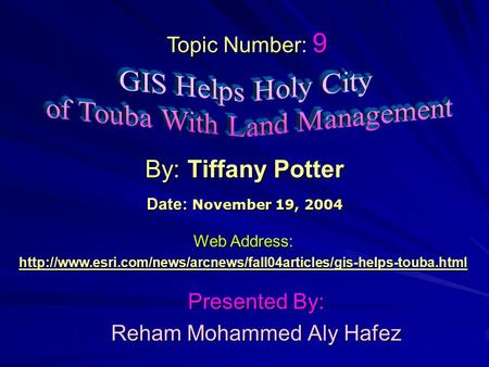 Presented By: Reham Mohammed Aly Hafez By: Tiffany Potter Web Address:  Topic Number: