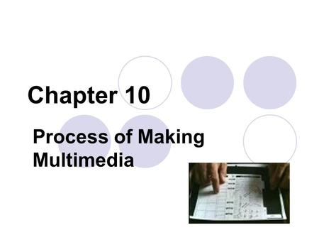 Process of Making Multimedia Chapter 10. Objectives Determine the scope, elements, cost, timeline and tasks required to complete a project. Identify tools.