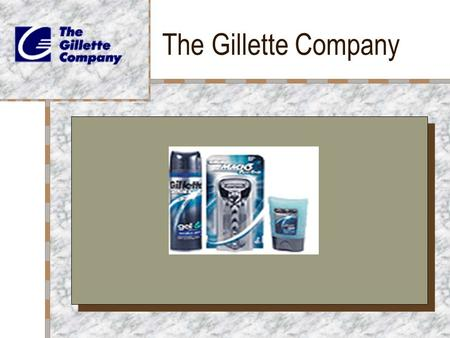 The Gillette Company. History King Camp Gillette William Nickerson Contracts for razors Marketing Bought out companies.