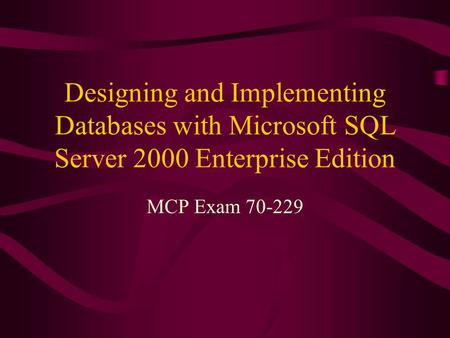 Designing and Implementing Databases with Microsoft SQL Server 2000 Enterprise Edition MCP Exam 70-229.
