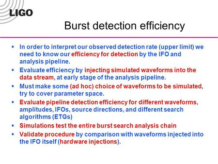Burst detection efficiency  In order to interpret our observed detection rate (upper limit) we need to know our efficiency for detection by the IFO and.