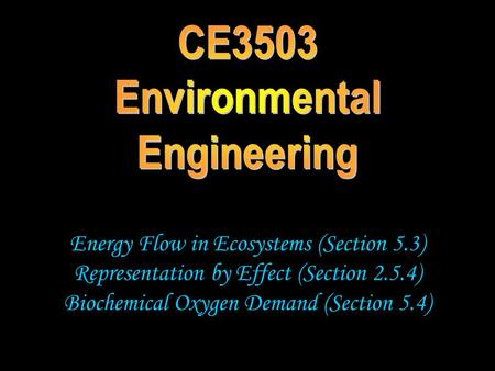 Energy Flow in Ecosystems (Section 5.3) Representation by Effect (Section 2.5.4) Biochemical Oxygen Demand (Section 5.4)