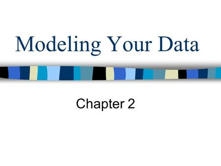 Modeling Your Data Chapter 2. Overview of Database Design Conceptual design: –What are the entities and relationships in the enterprise? – What information.