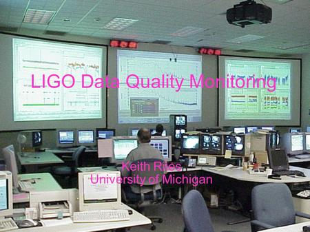 LIGO Data Quality Monitoring Keith Riles University of Michigan.