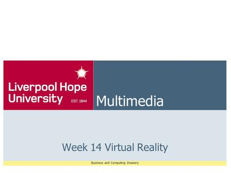 Business and Computing Deanery Multimedia Week 14 Virtual Reality.