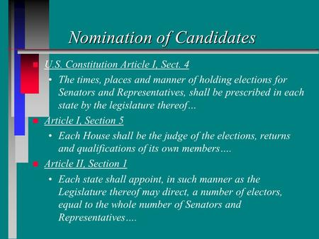 Nomination of Candidates n n U.S. Constitution Article I, Sect. 4 The times, places and manner of holding elections for Senators and Representatives, shall.