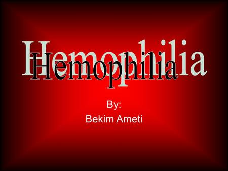 By: Bekim Ameti. Information On Hemophilia Hemophilia is the oldest known heredity bleeding disorder. Hemophilia has been known for thousands of years.