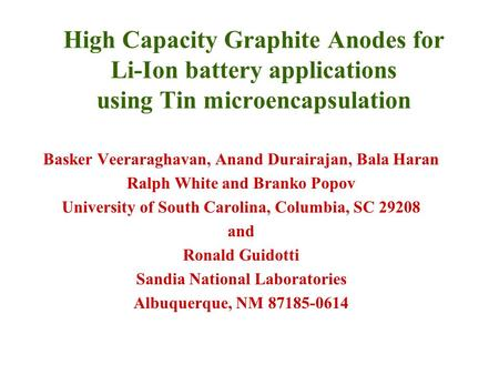 High Capacity Graphite Anodes for Li-Ion battery applications using Tin microencapsulation Basker Veeraraghavan, Anand Durairajan, Bala Haran Ralph White.