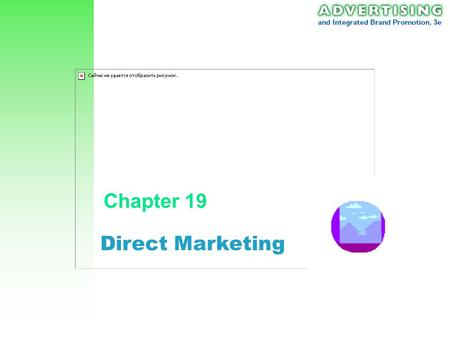 Direct Marketing Chapter 19. Ch 19: Direct Marketing 2 Direct Marketing Interactive system of marketing which uses one or more advertising media to effect.