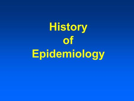 History of Epidemiology. Hippocrates (460-377 B.C.) On Airs, Waters, and Places Idea that disease might be associated with physical environment.