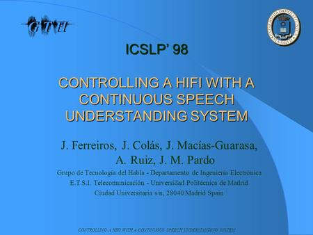 CONTROLLING A HIFI WITH A CONTINUOUS SPEECH UNDERSTANDING SYSTEM ICSLP' 98 CONTROLLING A HIFI WITH A CONTINUOUS SPEECH UNDERSTANDING SYSTEM J. Ferreiros,