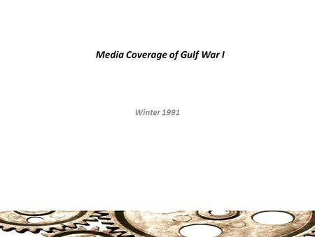 Media Coverage of Gulf War I Winter 1991. Protocols of Persuasion Ewen identifies several Protocols of Persuasion 1) Creating Circumstances 2) Calculated.