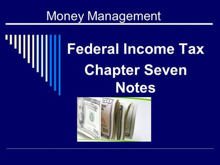 Money Management Federal Income Tax Chapter Seven Notes.