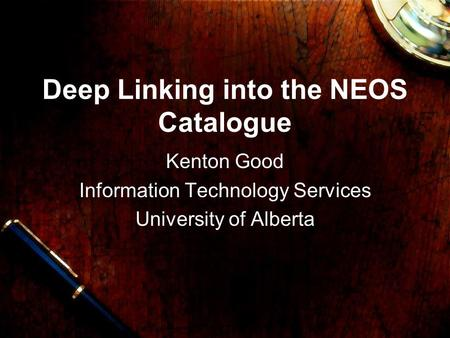 Deep Linking into the NEOS Catalogue Kenton Good Information Technology Services University of Alberta.