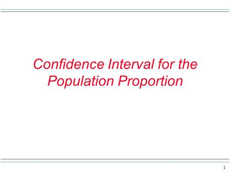 1 Confidence Interval for the Population Proportion.