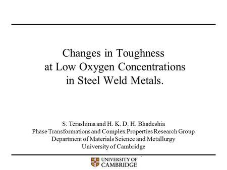 Changes in Toughness at Low Oxygen Concentrations in Steel Weld Metals. S. Terashima and H. K. D. H. Bhadeshia Phase Transformations and Complex Properties.