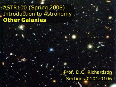 ASTR100 (Spring 2008) Introduction to Astronomy Other Galaxies Prof. D.C. Richardson Sections 0101-0106.