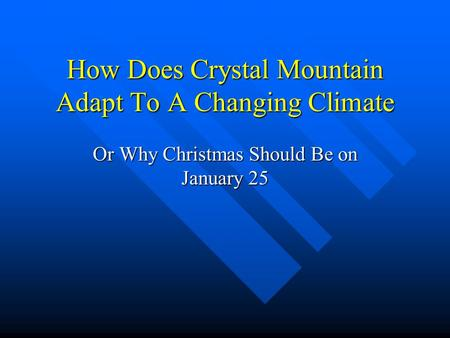 How Does Crystal Mountain Adapt To A Changing Climate Or Why Christmas Should Be on January 25.