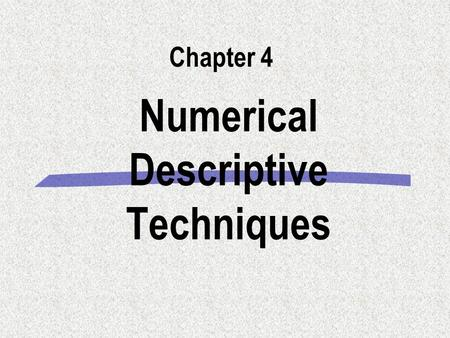 Numerical Descriptive Techniques Chapter 4. 2007 會計資訊系統計學 ( 一 ) 上課投影片 4-2 Introduction §Recall Chapter 2, where we used graphical techniques to describe.