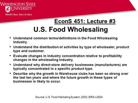 Source: U.S. Food Marketing System, 2002, ERS-USDA U.S. Food Wholesaling EconS 451: Lecture #3 Understand common terms/definitions in the Food Wholesaling.
