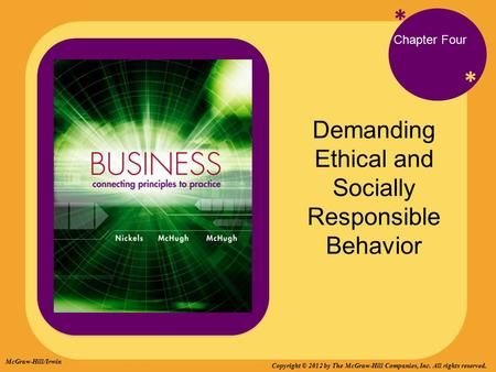 * * Chapter Four Demanding Ethical and Socially Responsible Behavior McGraw-Hill/Irwin Copyright © 2012 by The McGraw-Hill Companies, Inc. All rights reserved.