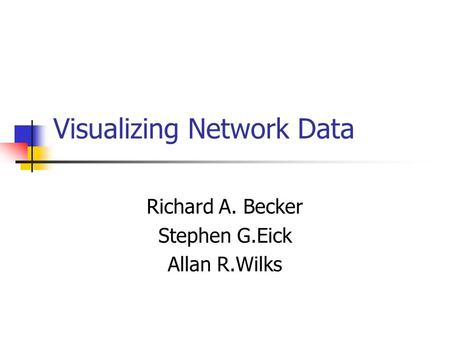 Visualizing Network Data Richard A. Becker Stephen G.Eick Allan R.Wilks.