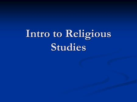 "Intro to Religious Studies. Questions What do people seek in religion? How do religions offer experiences ""beyond"" the ordinary? What do people seek in."
