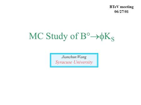 MC Study of B°  S Jianchun Wang Syracuse University BTeV meeting 06/27/01.