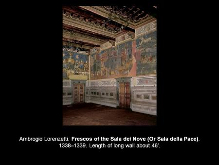 Ambrogio Lorenzetti. Frescos of the Sala dei Nove (Or Sala della Pace). 1338–1339. Length of long wall about 46'.