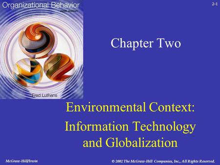 McGraw-Hill/Irwin © 2002 The McGraw-Hill Companies, Inc., All Rights Reserved. 2-1 Chapter Two Environmental Context: Information Technology and Globalization.