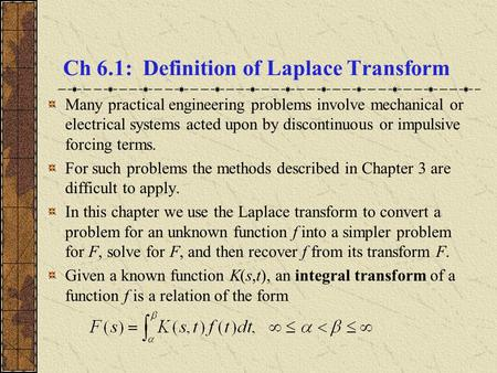 Ch 6.1: Definition of Laplace Transform Many practical engineering problems involve mechanical or electrical systems acted upon by discontinuous or impulsive.
