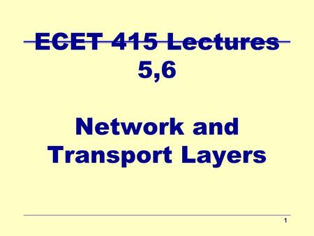 ECET 415 Lectures 5,6 Network and Transport Layers