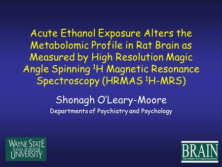 Acute Ethanol Exposure Alters the Metabolomic Profile in Rat Brain as Measured by High Resolution Magic Angle Spinning 1 H Magnetic Resonance Spectroscopy.