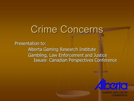 Crime Concerns Presentation to: Alberta Gaming Research Institute Gambling, Law Enforcement and Justice Issues: Canadian Perspectives Conference.