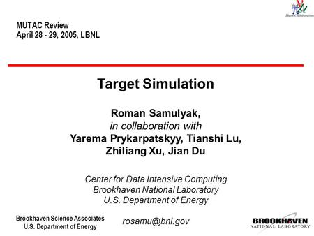 Brookhaven Science Associates U.S. Department of Energy MUTAC Review April 28 - 29, 2005, LBNL Target Simulation Roman Samulyak, in collaboration with.