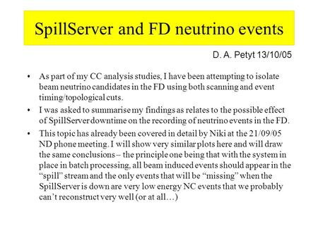 SpillServer and FD neutrino events As part of my CC analysis studies, I have been attempting to isolate beam neutrino candidates in the FD using both scanning.