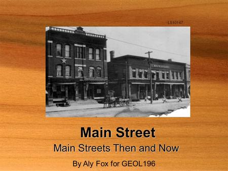 Main Street Main Streets Then and Now LS10147 By Aly Fox for GEOL196.