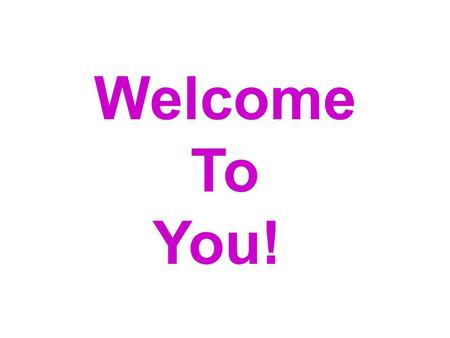 Welcome To You!. Bests Choose 1 to share Friend Date/Social occasion Year on Earth.