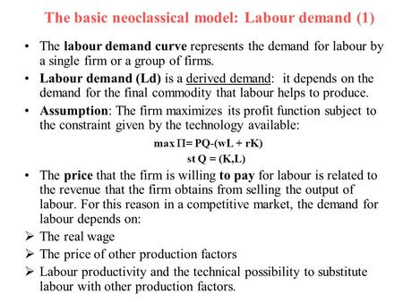 The basic neoclassical model: Labour demand (1) The labour demand curve represents the demand for labour by a single firm or a group of firms. Labour demand.