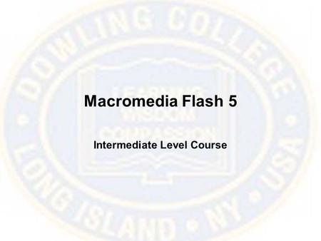 Macromedia Flash 5 Intermediate Level Course. Animation Basics Playhead In-Between Frames Keyframe Current Frame Number Framerate Current Time Frames.