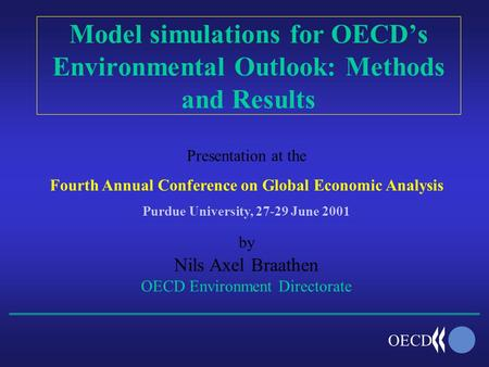 OECD Model simulations for OECD's Environmental Outlook: Methods and Results Presentation at the Fourth Annual Conference on Global Economic Analysis Purdue.