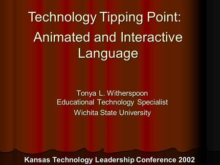"Tonya L. Witherspoon Educational Technology Specialist Wichita State University To insert your company logo on this slide From the Insert Menu Select ""Picture"""