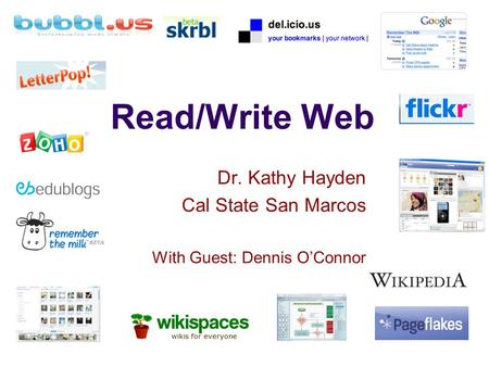 Read/Write Web Dr. Kathy Hayden Cal State San Marcos With Guest: Dennis O'Connor.