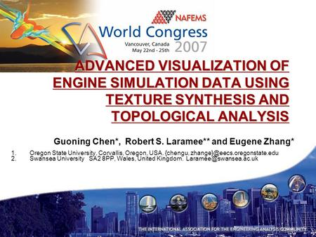 ADVANCED VISUALIZATION OF ENGINE SIMULATION DATA USING TEXTURE SYNTHESIS AND TOPOLOGICAL ANALYSIS Guoning Chen*, Robert S. Laramee** and Eugene Zhang*