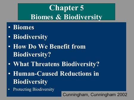 Chapter 5 Biomes & Biodiversity Biomes Biodiversity How Do We Benefit from Biodiversity? What Threatens Biodiversity? Human-Caused Reductions in Biodiversity.