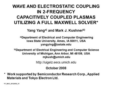 WAVE AND ELECTROSTATIC COUPLING IN 2-FREQUENCY CAPACITIVELY COUPLED PLASMAS UTILIZING A FULL MAXWELL SOLVER* Yang Yang a) and Mark J. Kushner b) a) Department.