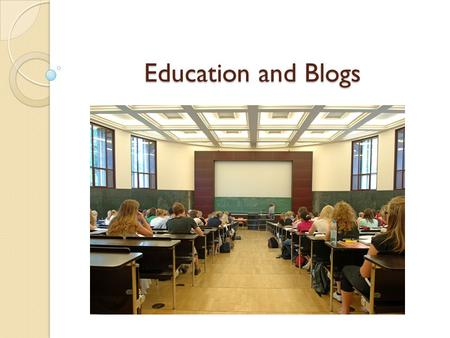Education and Blogs. What is a blog? Known as a web log. One can write about anything they want and publish it online. Others can read the blog on the.