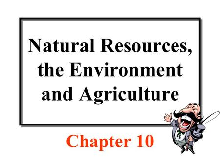 Natural Resources, the Environment and Agriculture Chapter 10.