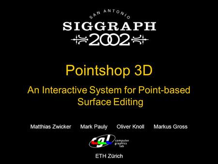 Pointshop 3D An Interactive System for Point-based Surface Editing Matthias Zwicker Mark Pauly Oliver Knoll Markus Gross ETH Zürich.